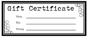 Click here for free printable gift certificates...