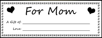 Printable gift certificates for Mom on Mother's Day, for her birthday or just because she deserves it...